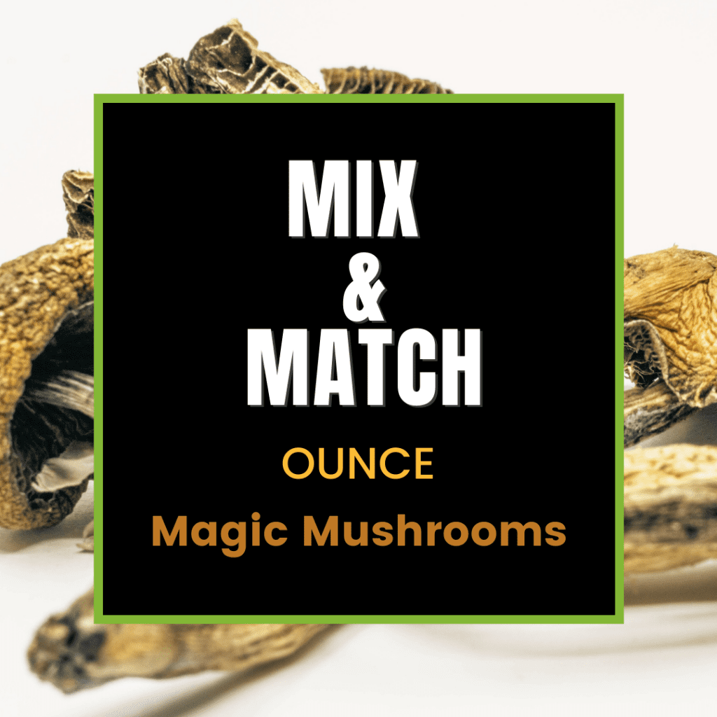 Mix and Match Ounce of Magic Mushrooms